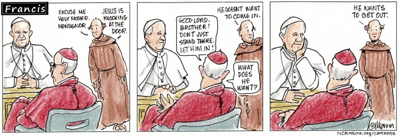 Francis, Jesus wants out